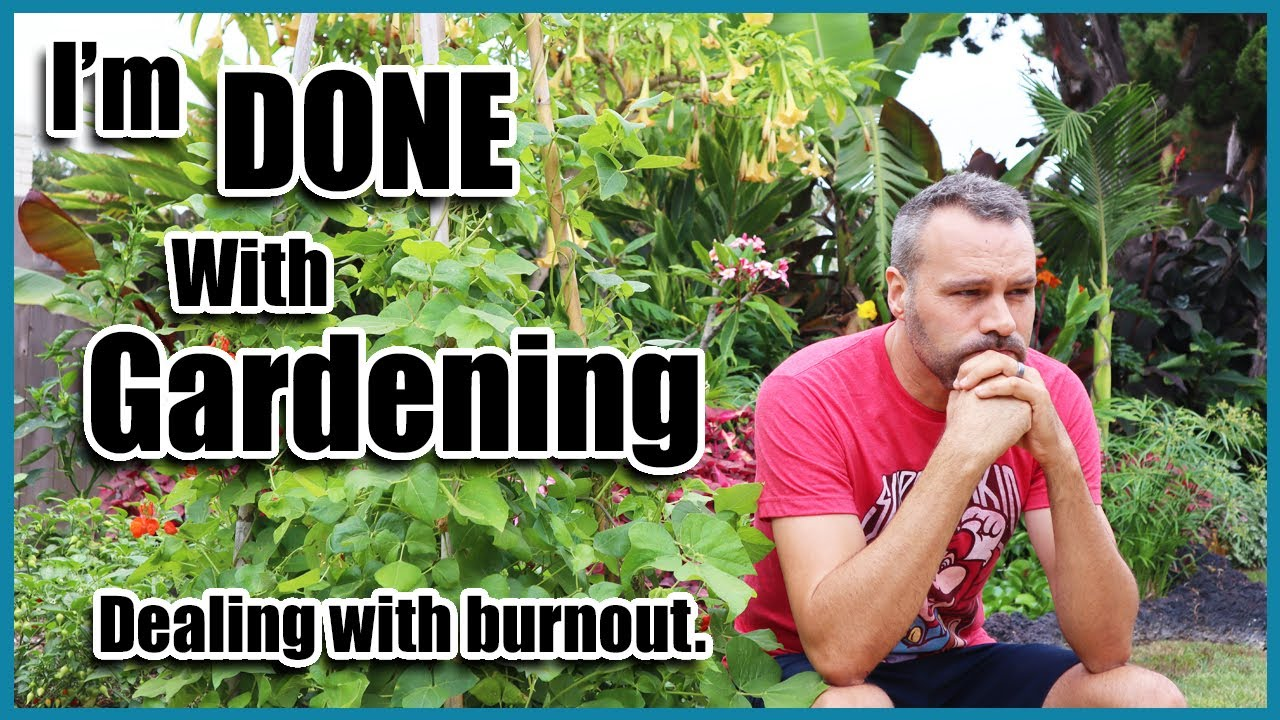 I'm Done With Gardening!! // Dealing with Garden Burnout.