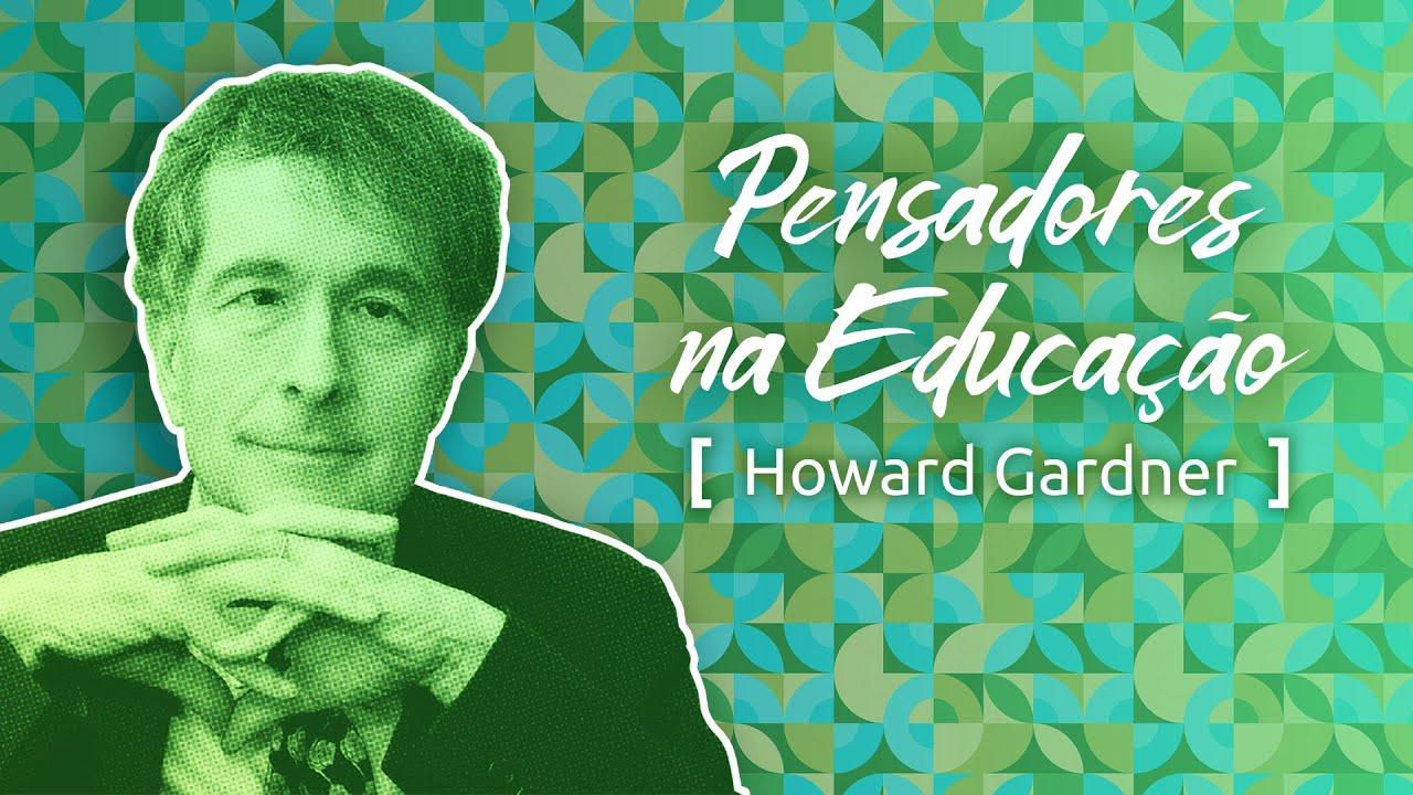 Pensadores na Educação: Howard Gardner e as inteligências múltiplas