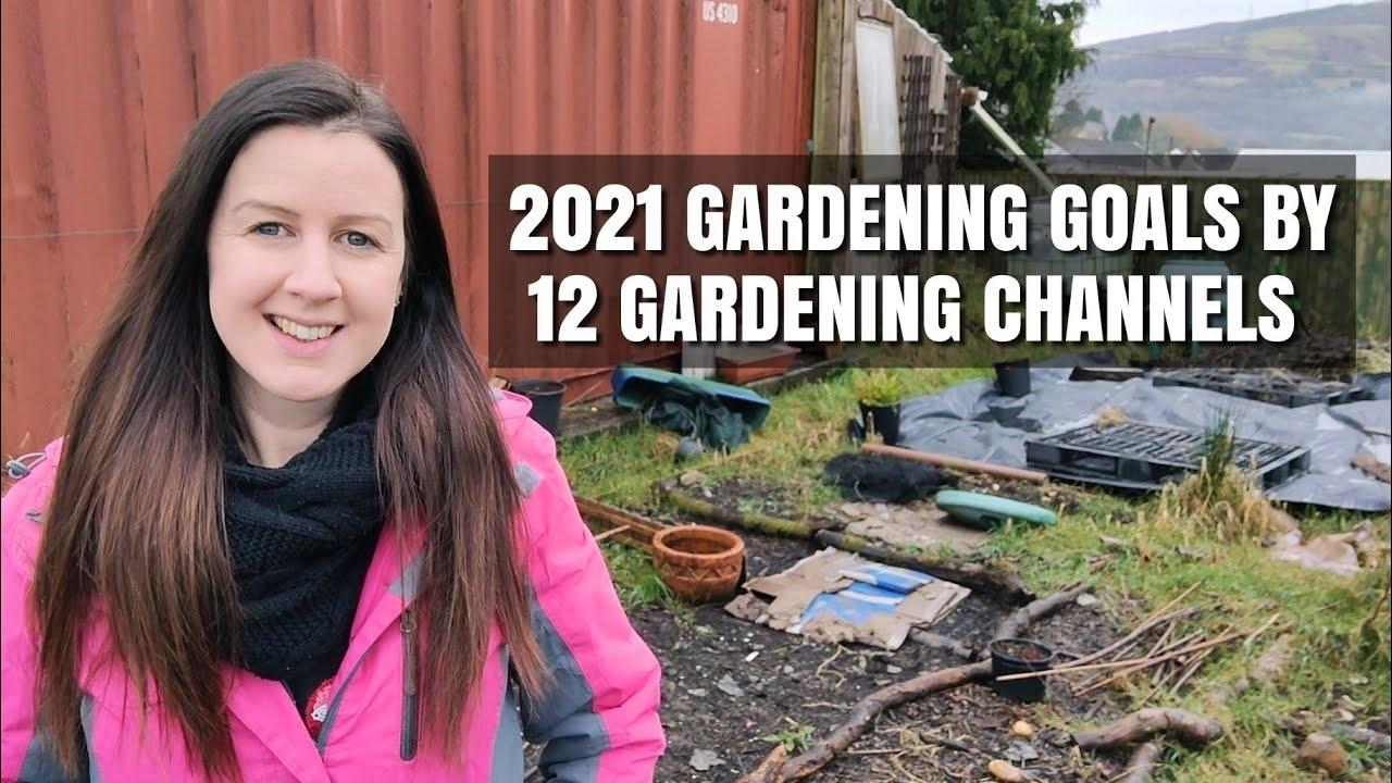 2021 Gardening Goals By 12 Gardening Youtube Channels
